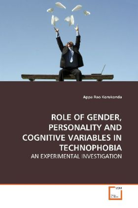 ROLE OF GENDER, PERSONALITY AND COGNITIVE VARIABLES  IN TECHNOPHOBIA - An experimental investigation - Korukonda, Appa Rao