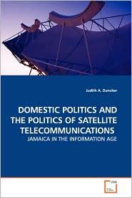 Domestic Politics And The Politics Of Satellite Telecommunications - Judith A. Duncker
