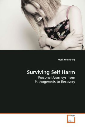 Surviving Self Harm - Personal Journeys from Pathogenesis to Recovery