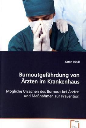 Burnoutgefährdung von Ärzten im Krankenhaus - Mögliche Ursachen des Burnout bei Ärzten und Maßnahmen zur Prävention - Stindl, Katrin