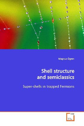 Shell structure and semiclassics - Super-shells in trapped Fermions - Ögren, Magnus