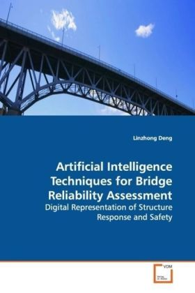 Artificial Intelligence Techniques for Bridge Reliability Assessment - Digital Representation of Structure Response  and Safety
