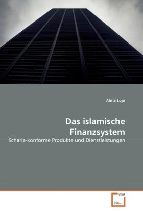 Das islamische Finanzsystem - Scharia-konforme Produkte und Dienstleistungen - Lojo, Alma