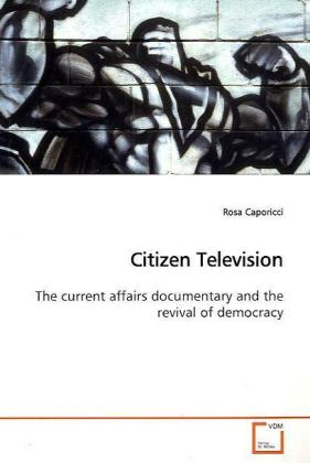 Citizen Television - The current affairs documentary and the revival of  democracy - Caporicci, Rosa