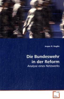 Die Bundeswehr in der Reform - Analyse eines Netzwerks - Koglin, Jesper R.