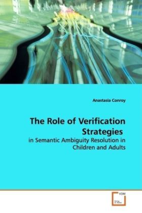 The Role of Verification Strategies - in Semantic Ambiguity Resolution in Children and Adults - Conroy, Anastasia