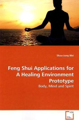 Feng Shui Applications for A Healing Environment  Prototype - Body, Mind and Spirit - Wei, Shou-Jung