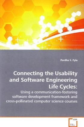 Connecting the Usability and Software Engineering Life Cycles: - Using a communication-fostering software development framework and cross-pollinated computer science courses - Pyla, Pardha S.
