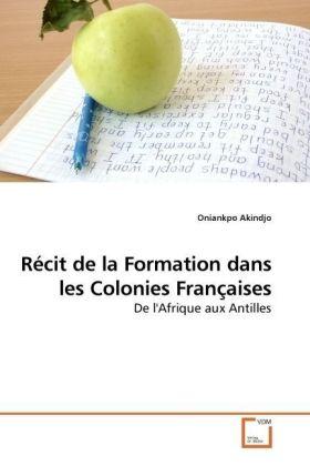 Récit de la Formation dans les Colonies Françaises - De l'Afrique aux Antilles - Akindjo, Oniankpo
