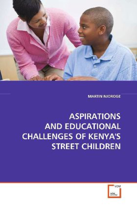 ASPIRATIONS AND EDUCATIONAL CHALLENGES OF KENYA'S  STREET CHILDREN