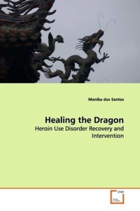 Healing the Dragon - Heroin Use Disorder Recovery and Intervention - dos Santos, Monika