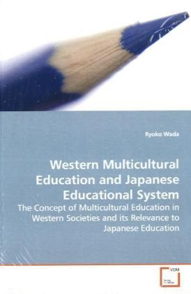 Western Multicultural Education and Japanese Educational System - The Concept of Multicultural Education in Western Societies and its Relevance to Japanese Education - Wada, Ryoko