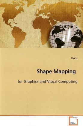 Shape Mapping - for Graphics and Visual Computing - Li, Xin