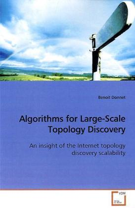 Algorithms for Large-Scale Topology Discovery - An insight of the Internet topology discovery scalability - Donnet, Benoit