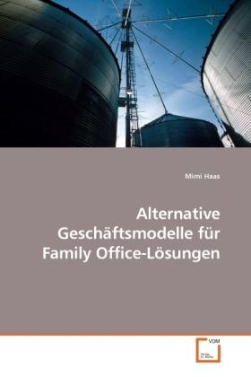 Alternative Geschäftsmodelle für Family Office-Lösungen - Haas, Mimi