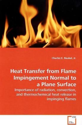 Heat Transfer from Flame Impingement Normal to a  Plane Surface - Importance of radiation, convection, and  thermochemical heat release in impinging flames