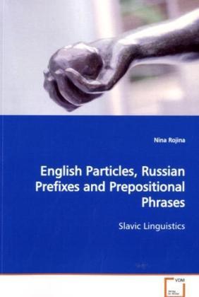 English Particles, Russian Prefixes and Prepositional Phrases - Slavic Linguistics