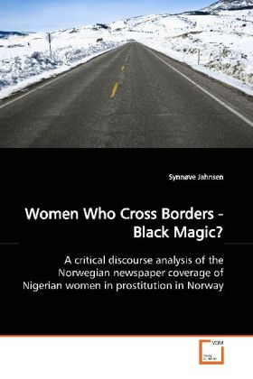 Women Who Cross Borders - Black Magic? - A critical discourse analysis of the Norwegian  newspaper coverage of Nigerian women in prostitution  in Norway - Jahnsen, Synnve