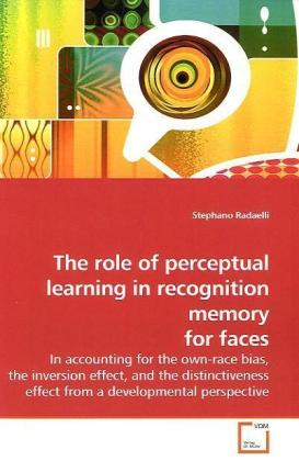 The role of perceptual learning in recognition memory for faces - In accounting for the own-race bias, the inversion effect, and the distinctiveness effect from a developmental perspective - Radaelli, Stephano