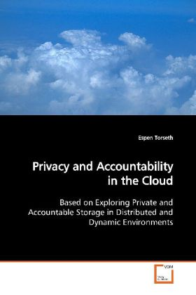 Privacy and Accountability in the Cloud - Based on Exploring Private and Accountable Storage in Distributed and Dynamic Environments - Torseth, Espen