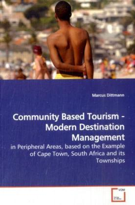 Community Based Tourism - Modern Destination  Management - in Peripheral Areas, based on the Example of Cape Town, South Africa and its Townships - Dittmann, Marcus