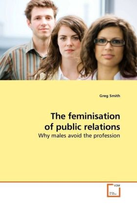 The feminisation of public relations - Why males avoid the profession - Smith, Greg