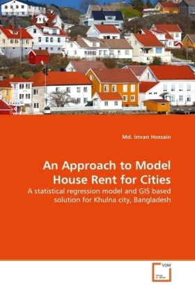 An Approach to Model House Rent for Cities - A statistical regression model and GIS based solution for Khulna city, Bangladesh - Hossain, Imran