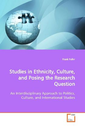 Studies in Ethnicity, Culture, and Posing the  Research Question - An Interdisciplinary Approach to Politics, Culture,  and International Studies - Fuller, Frank