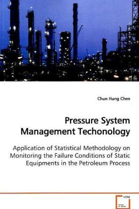 Pressure System Management Techonology - Application of Statistical Methodology on Monitoring  the Failure Conditions of Static Equipments in the  Petroleum Process - Chen, Chun Hung