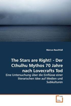 The Stars are Right! - Der Cthulhu Mythos 70 Jahre nach Lovecrafts Tod - Eine Untersuchung über die Einflüsse einer literarischen Idee auf Medien und Subkulturen - Rauchfuß, Marcus