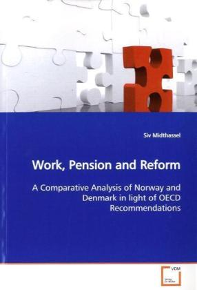 Work, Pension and Reform - A Comparative Analysis of Norway and Denmark in  light of OECD Recommendations - Midthassel, Siv