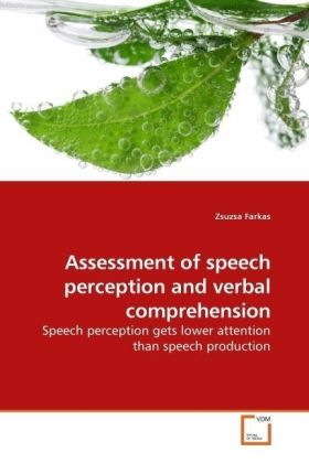 Assessment of speech perception and verbal comprehension - Speech perception gets lower attention than speech production - Farkas, Zsuzsa