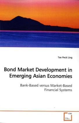 Bond Market Development in Emerging Asian Economies - Bank-Based versus Market-Based Financial Systems