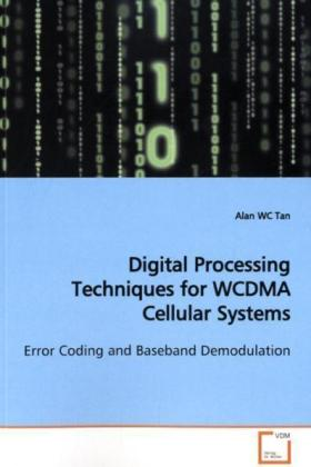 Digital Processing Techniques for WCDMA Cellular  Systems - Error Coding and Baseband Demodulation - Tan, Alan WC