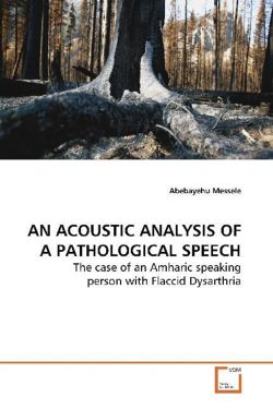 AN ACOUSTIC ANALYSIS OF A PATHOLOGICAL SPEECH: The case of an Amharic speaking person with Flaccid Dysarthria