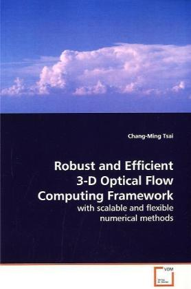 Robust and Efficient 3-D Optical Flow Computing  Framework - with scalable and flexible numerical methods - Tsai, Chang-Ming