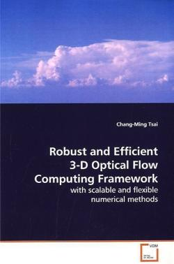 Robust and Efficient 3-D Optical Flow Computing Framework: with scalable and flexible numerical methods