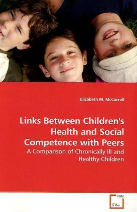 Links Between Children's Health and Social  Competence with Peers - A Comparison of Chronically Ill and Healthy Children