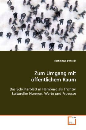 Zum Umgang mit öffentlichem Raum - Das Schulterblatt in Hamburg als Trichter  kultureller Normen, Werte und Prozesse - Bonsack, Dominique