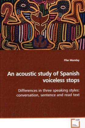 An acoustic study of Spanish voiceless stops - Differences in three speaking styles: conversation, sentence and read text - Munday, Pilar