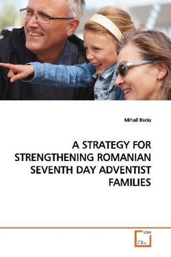 A STRATEGY FOR STRENGTHENING ROMANIAN SEVENTH DAY  ADVENTIST FAMILIES
