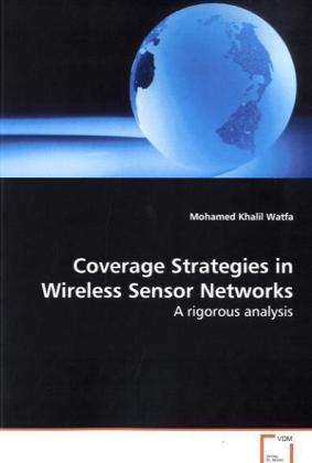 Coverage Strategies in Wireless Sensor Networks - A rigorous analysis - Watfa, Mohamed Khalil