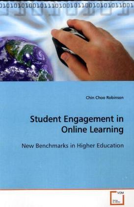 Student Engagement in Online Learning - New Benchmarks in Higher Education - Robinson, Chin Choo