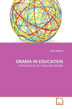 DRAMA IN EDUCATION - A DISCUSSION OF TAKALANI SESAME - Mbogo, Fred