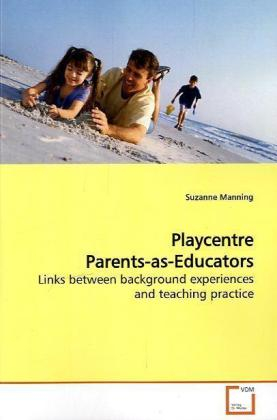 Playcentre Parents-as-Educators - Links between background experiences and teaching  practice - Manning, Suzanne
