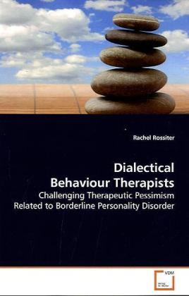 Dialectical Behaviour Therapists - Challenging Therapeutic Pessimism Related to  Borderline Personality Disorder - Rossiter, Rachel