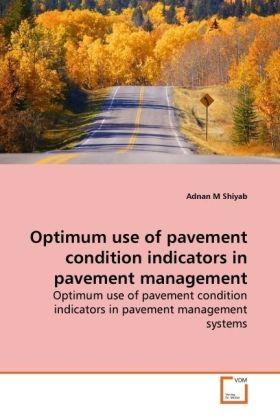 Optimum use of pavement condition indicators in  pavement management - Optimum use of pavement condition indicators in  pavement management systems - Shiyab, Adnan M