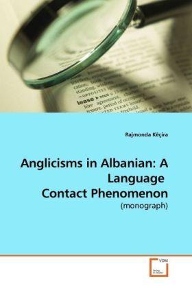 Anglicisms in Albanian: A Language  Contact Phenomenon - (monograph) - Këçira, Rajmonda
