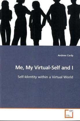 Me, My Virtual-Self and I - Self-Identity within a Virtual World - Cardy, Andrew