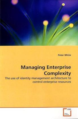 Managing Enterprise Complexity - The use of identity management architecture to control enterprise resources